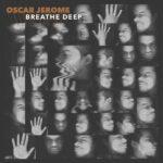 Oscar Jerome - Breathe Deep